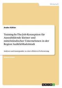 Training-In-The-Job-Konzeption Fur Auszubildende Kleiner Und Mittelstandischer Unternehmen in Der Region Saalfeld-Rudolstadt