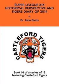 Super League Xix: Historical Perspective and Tigers Diary of 2014