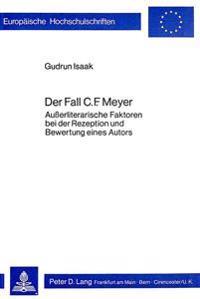 Der Fall C.F. Meyer: Ausserliterarische Faktoren Bei Der Rezeption Und Bewertung Eines Autors
