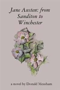 Jane Austen: from Sanditon to Winchester