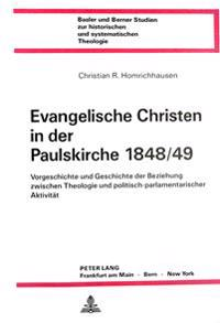 Evangelische Christen in Der Paulskirche 1848/49: Vorgeschichte Und Geschichte Der Beziehung Zwischen Theologie Und Politisch-Parlamentarischer Aktivi