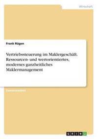 Vertriebssteuerung Im Maklergeschaft. Ressourcen- Und Wertorientiertes, Modernes Ganzheitliches Maklermanagement