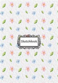 Sketchbook: Flowers and Leaves: 110 Pages of 7 X 10 Blank Paper for Drawing, Doodling or Sketching (Sketchbooks)