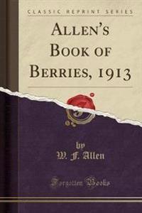Allen's Book of Berries, 1913 (Classic Reprint)