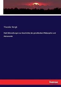 Fünf Abhandlungen zur Geschichte der griechischen Philosophie und Astronomie