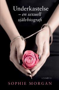 Underkastelse - en sexuell självbiografi