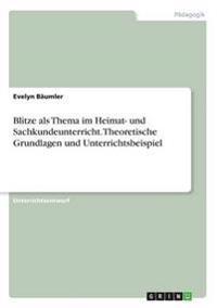 Blitze ALS Thema Im Heimat- Und Sachkundeunterricht. Theoretische Grundlagen Und Unterrichtsbeispiel