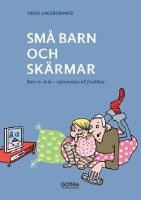 Små barn och skärmar : Barn 0–6 år – information till föräldrar