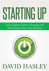 Starting Up: The Complete Guide to Starting and Maintaining Your Own Business