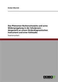 Das Phanomen Rechenschwache Und Seine Widerspiegelung in Der Schulpraxis - Dargestellt an Einem Foerderdiagnostischen Instrument Und Einer Fallstudie