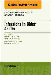 Infections in Older Adults, an Issue of Infectious Disease Clinics of North America
