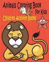 Animals Coloring Book for Kids: Children Activity Books for Kids Ages 2-4, 4-8, Boys, Girls, Fun Early Learning, Relaxation for ... Workbooks, Toddler