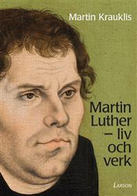 Martin Luther : liv och verk