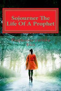 Sojourner the Life of a Prophet