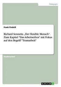 """Richard Sennetts """"Der Flexible Mensch. Zum Kapitel Das Arbeitsethos Mit Fokus Auf Den Begriff Teamarbeit"""