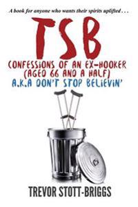 Tsb - Confessions of an Ex-Hooker (Aged 66 & a Half) A.K.A. Don't Stop Believin'