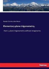 Elementary plane trigonometry,