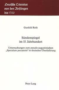 Suendenspiegel Im 15. Jahrhundert: Untersuchungen Zum Pseudo-Augustinischen -Speculum Peccatoris- In Deutscher Ueberlieferung