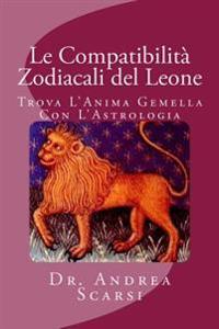 Le Compatibilita Zodiacali del Leone: Trova L'Anima Gemella Con L'Astrologia