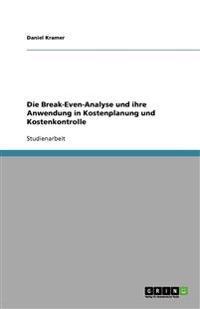 Die Break-Even-Analyse und ihre Anwendung in Kostenplanung und Kostenkontrolle