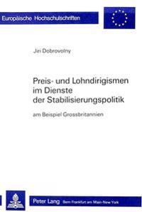 Preis- Und Lohndirigismen Im Dienste Der Stabilisierungspolitik: Kritik Der Begruendung Und Durchfuehrung Am Beispiel Grossbritannien