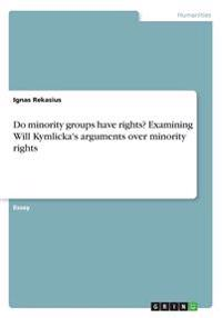 Do Minority Groups Have Rights? Examining Will Kymlicka's Arguments Over Minority Rights