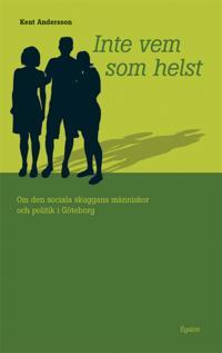 Inte vem som helst - om den sociala skuggans människor och politik i Göteborg