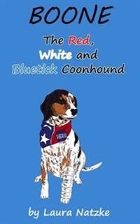 Boone: The Red, White and Bluetick Coonhound: Boone: The Red, White and Bluetick Coonhound