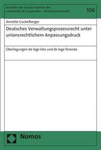 Deutsches Verwaltungsprozessrecht Unter Unionsrechtlichem Anpassungsdruck: Uberlegungen de Lege Lata Und de Lege Ferenda