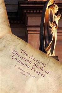 The Ancient Christian Book of Common Prayer