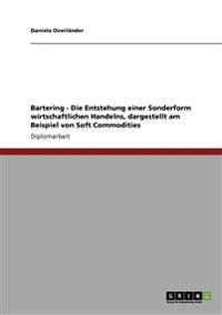 Bartering - Die Entstehung Einer Sonderform Wirtschaftlichen Handelns, Dargestellt Am Beispiel Von Soft Commodities