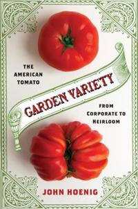 Garden Variety: The American Tomato from Corporate to Heirloom