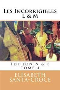 Les Incorrigibles L & M (N&b) Tome 4: Edition Noir Et Blanc T. 4