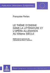 Le Theme D'Ondine Dans La Litterature Et L'Opera Allemands Au Xixe Siecle