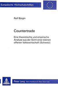 Countertrade: Eine Theoretische Und Empirische Analyse Aus Der Sicht Einer Kleinen Offenen Volkswirtschaft (Schweiz)