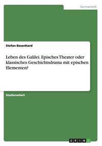 Leben Des Galilei. Episches Theater Oder Klassisches Geschichtsdrama Mit Epischen Elementen?