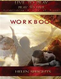 Live to Pray Pray to Live Workbook