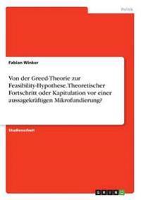 Von Der Greed-Theorie Zur Feasibility-Hypothese. Theoretischer Fortschritt Oder Kapitulation VOR Einer Aussagekraftigen Mikrofundierung?