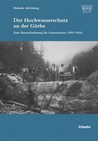Der Hochwasserschutz an Der Gurbe: Eine Herausforderung Fur Generationen (1855-2010)