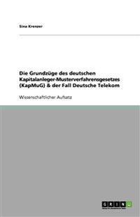 Die Grundzuge Des Deutschen Kapitalanleger-Musterverfahrensgesetzes (Kapmug) & Der Fall Deutsche Telekom