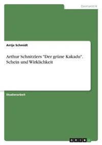 Arthur Schnitzlers Der Gr ne Kakadu. Schein Und Wirklichkeit