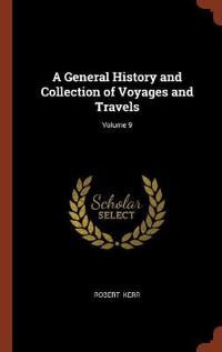 A General History and Collection of Voyages and Travels; Volume 9