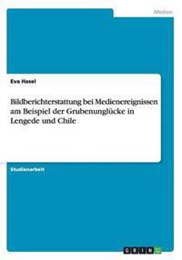 Bildberichterstattung Bei Medienereignissen Am Beispiel Der Grubenunglucke in Lengede Und Chile