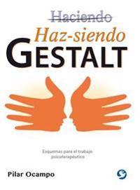 Haz-Siendo Gestalt: Esquemas Para El Trabajo Psicoterapéutico