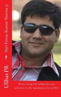 Shri Pawan Kumar Sharma Ji: Bring Isi Helmet in the Mandatory List of Bis