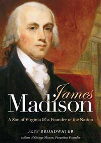James Madison: A Son of Virginia & a Founder of the Nation