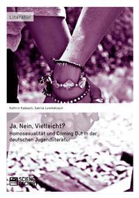 Ja, Nein, Vielleicht? - Homosexualitat Und Coming Out in Der Deutschen Jugendliteratur