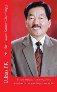 Shri Pawan Kumar Chamling Ji: Bring Isi Helmet in the Mandatory List of Bis