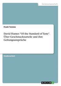 """David Humes """"of the Standard of Taste."""" UEber Geschmacksurteile Und Ihre Geltungsanspruche"""