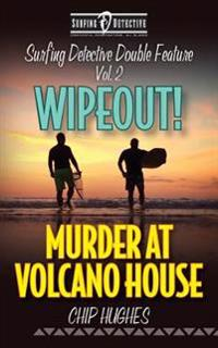 Surfing Detective Double Feature Vol. 2 - Wipeout! - Murder at Volcano House